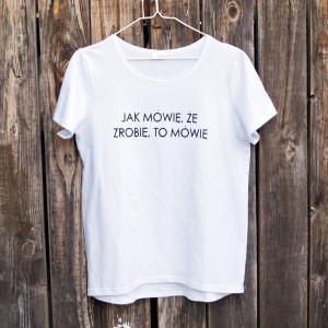 Koszulka Jak mówię, że zrobię to mówię